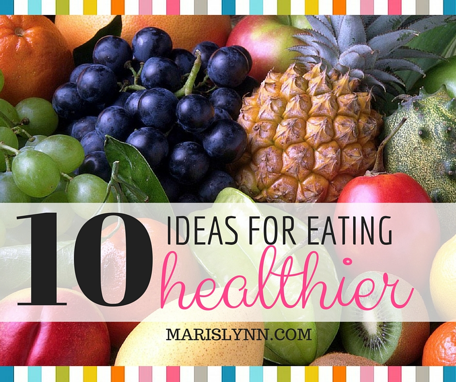 10 Ideas for Eating Healthier