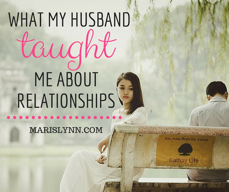What My Husband Taught Me About Relationships.